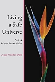 Living A Safe Universe, Vol. 4: Seth And Psychic Health (Volume 4