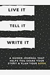 Live It. Tell It. Write It.: A Guided Journal for Sharing & Publishing Your Story Paperback