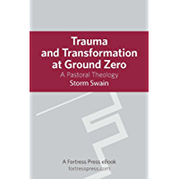 Trauma and Transformation at Ground Zero: A Pastoral Theology