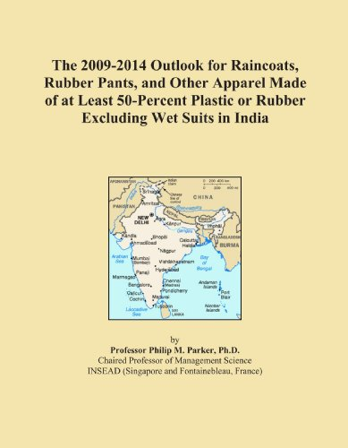 The 2009-2014 Outlook for Raincoats, Rubber Pants, and Other Apparel Made of at Least 50-Percent Plastic or Rubber Excluding Wet Suits in - Wetsuit India