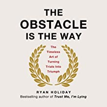 The Obstacle Is the Way: The Timeless Art of Turning Trials into Triumph Audiobook by Ryan Holiday Narrated by Ryan Holiday