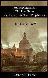 Petrus Romanus, The Last Pope, and Other End Time Prophecies