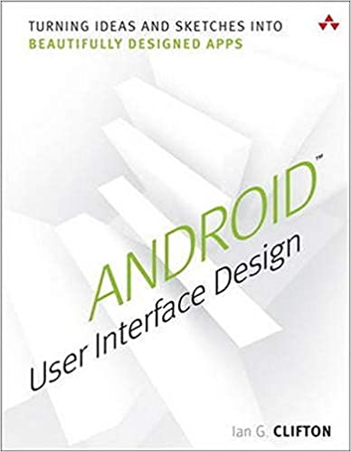Android User Interface Design Turning Ideas And Sketches Into Beautifully Designed Apps Usability Clifton Ian G 9780321886736 Amazon Com Books