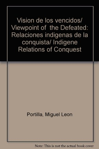 Vision de los vencidos - Relaciones Indigenas De La Conquista (Spanish Edition) - Miguel Leon-Portilla