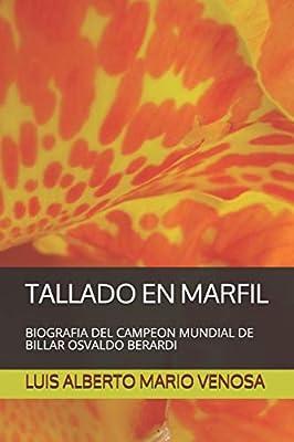 TALLADO EN MARFIL: BIOGRAFIA DEL CAMPEON MUNDIAL DE BILLAR OSVALDO BERARDI: Amazon.es: VENOSA, LUIS ALBERTO MARIO, VENOSA, LUIS ALBERTO MARIO: Libros