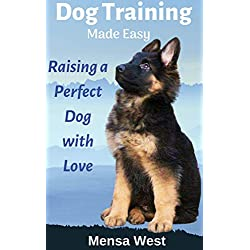 Dog Training Made Easy: Raising a Perfect Dog with Love