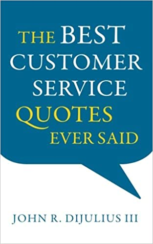 The Best Customer Service Quotes Ever Said John R DiJulius III Beauteous Service Quotes