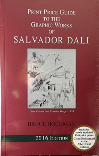 Works Of Salvador Dali - Print Price Guide to the Graphic Works of Salvador Dali (2013 Edition)