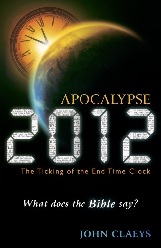 Apocalypse 2012: The Ticking of the End Time Clock