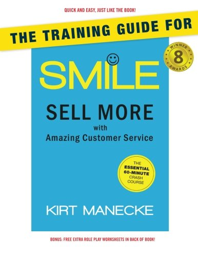 The Training Guide for: Smile: Sell More with Amazing Customer Service