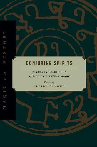 Conjuring Spirits: Texts and Traditions of Medieval Ritual Magic (Magic in - Bronze Alchemy New