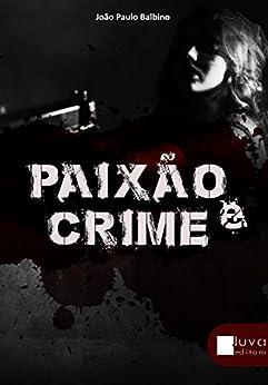 Paixão e Crime por [Balbino, João Paulo]