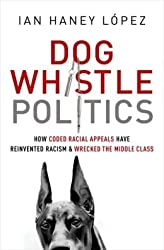 How Coded Racial Appeals Have Reinvented Racism and Wrecked the Middle Class Dog Whistle Politics (Paperback) - Common
