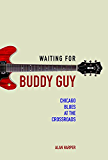 Waiting for Buddy Guy: Chicago Blues at the Crossroads (Music in American Life) (English Edition)