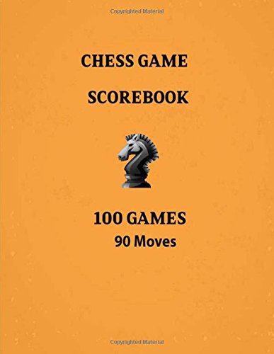 Chess Games Scorebook 100 Games 90 Moves: Notebook Scorebook Sheets Pad for Record Your Moves During a Chess Games (Moves up to 90 Move), 100 Matches ... Algebraic Chess Notation Journal) (Volume 1) pdf