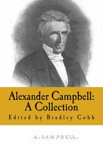 Alexander Campbell: A Collection: Volume 1 (Restoration Movement)