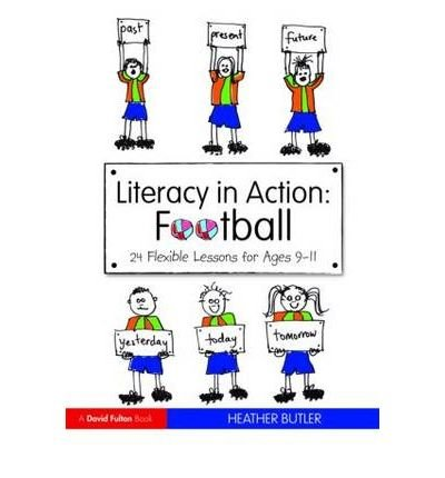 Read Online [(Literacy in Action: Football: 24 Flexible Lessons for Ages 9-11)] [Author: Heather Butler] published on (July, 2010) ebook