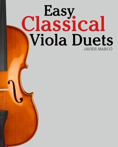 Easy Classical Viola Duets: Featuring music of Bach, Mozart, Beethoven, Vivaldi and other composers.