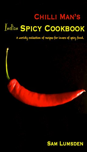 Chilli Collection (Chilli Man's Spicy Cookbook - Indian: A worldly collection of recipes for lovers of spicy food)