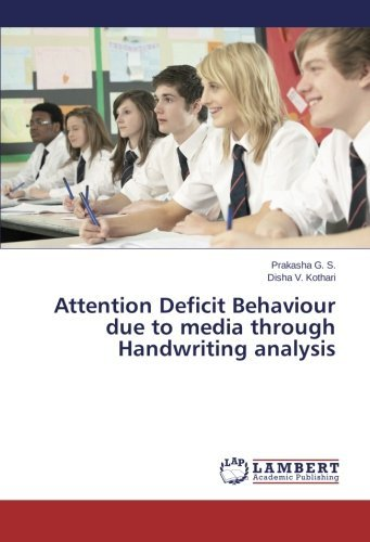 Attention Deficit Behaviour due to media through Handwriting analysis by Prakasha G. S. (2015-09-01) by LAP LAMBERT Academic Publishing
