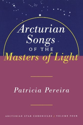 Arcturian Songs of the Masters of Light : Arcturian Star Chronicles Volume Four [Pereira, Patricia] (Tapa Blanda)