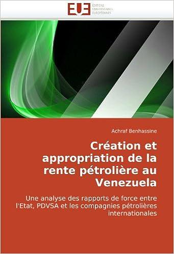 Création et appropriation de la rente pétrolière au Venezuela: Une analyse des rapports de force entre l'Etat, PDVSA et les compagnies pétrolières internationales pdf, epub ebook