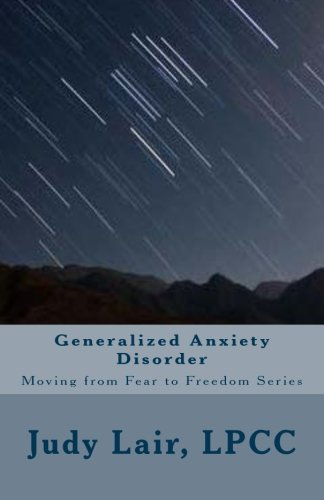 Generalized Anxiety Disorder: Moving from Fear to Freedom Series (Volume 3)