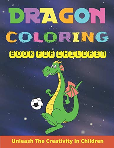 Dragon Coloring Book For Children: Unleash The Creativity In Children