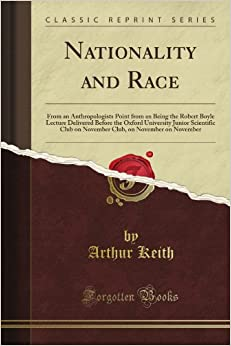 Book Nationality and Race: From an Anthropologist's Point from an Being the Robert Boyle Lecture Delivered Before the Oxford University Junior Scientific ... on November on November (Classic Reprint)