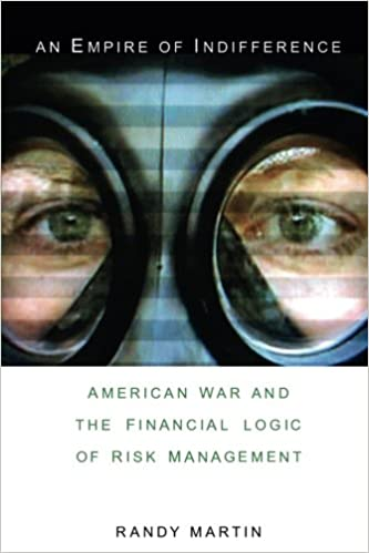An Empire of Indifference: American War and the Financial Logic of Risk Management (a Social Text book)