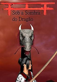 Sob a Sombra do Dragão por [de Oliveira, Leandro Zerbinatti]