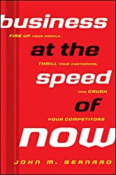 Business at the Speed of Now: Fire Up Your People, Thrill Your Customers, and Crush Your Competitors