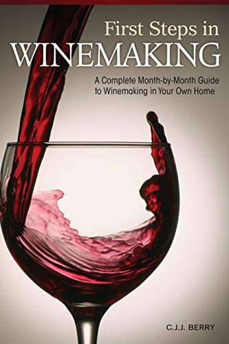 Home Winemaking Step - First Steps in Winemaking: A Complete Month-by-Month Guide to Winemaking in Your Home