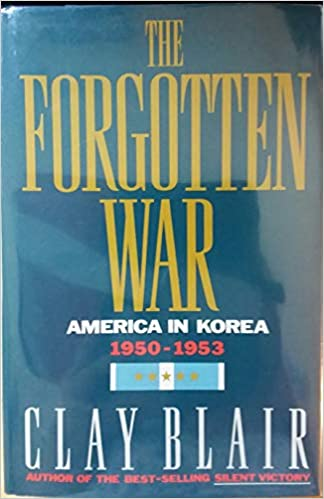 The Forgotten War: America in Korea, 1950-1953, Blair, Clay