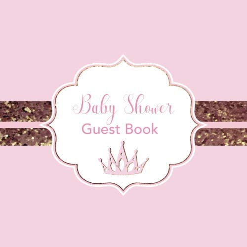 Baby Shower Guest Book: Pink and Faux Rose Gold Glitter Design | Pages for Guests to leave Wishes for the Little Princess and Encouragement for Parents | Guestbook for Memories, Photos, Gift Record