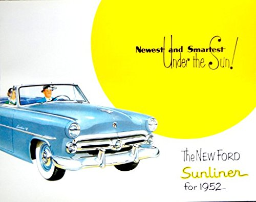 A MUST FOR OWNERS & RESTORERS - THE 1952 FORD SUNLINER PASSENGER CAR DEALERSHIP SALES BROCHURE - ADVERTISMENT Includes Colors, Features, Options, Engine, Interior, Exterior, Specifications and much more