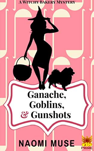 Ganache, Goblins, and Gunshots (Witchy Bakery Book 3) by [Muse, Naomi]