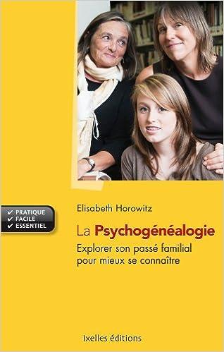 Livres gratuits en ligne La psychogénéalogie: Explorer son passé familial et mieux se connaître epub pdf