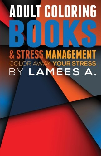 Adult Coloring Books & Stress Management: Color Away Your Stress