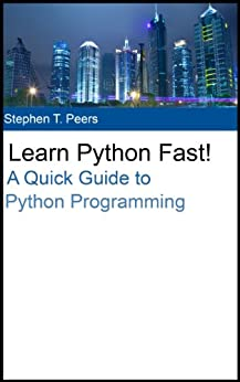 Learn Python Fast! A Quick Guide to Python Programming by [Peers, Stephen]