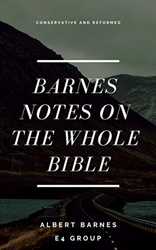Barnes Notes on the Whole Bible (Best Navigation with Bible Link) (Albert Barnes Notes On The New Testament)