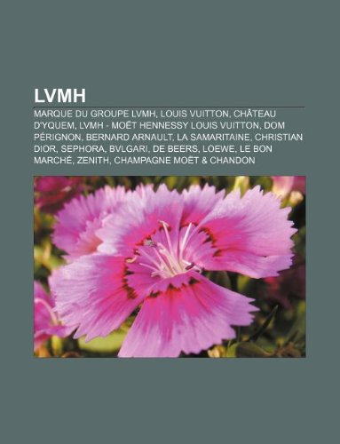 Lvmh: Marque Du Groupe Lvmh, Louis Vuitton, Chateau D'Yquem, Lvmh - Moet Hennessy Louis Vuitton, Dom Perignon, Bernard Arnau - Moet Dom Perignon