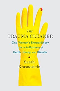 Book Cover: The Trauma Cleaner: One Woman's Extraordinary Life in the Business of Death, Decay, and Disaster