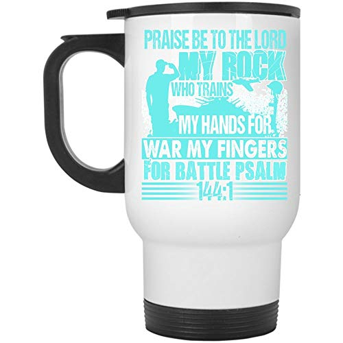 My Hands For War My Fingers Travel Mug, Praise Be To The Lord My Rock Mug (Travel Mug - White)