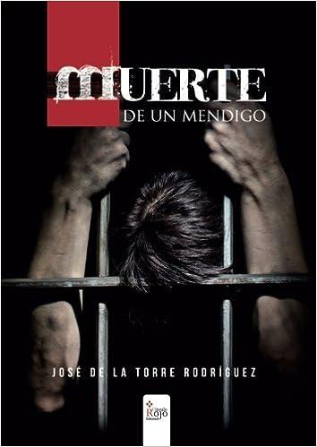 Muerte de un mendigo: Amazon.es: De La Torre Rodríguez, José: Libros