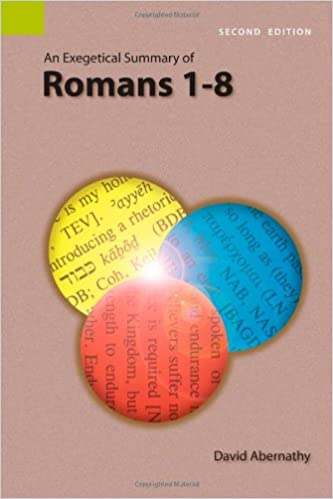 An exegetical summary of romans 1 8 second edition david abernathy an exegetical summary of romans 1 8 second edition 2nd edition fandeluxe Choice Image