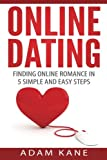 Online Dating: Finding Online Romance in 5 Simple and Easy Steps (Online Relationships, Profile, Dating Advice, Attraction) (Volume 1)