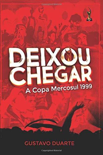 Deixou Chegar: A Copa Mercosul 1999 : Duarte, Gustavo, Roman ...