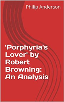 a critical analysis of porphyrias lover by robert browning Character analysis in porphyria's lover porphyria's lover : the speaker—also the titular lover—sets the tone of the poem and sheds his perspective on all the poem's events in some ways, the poem, which takes the form of a dramatic monologue, explores the speaker's psyche more accurately than it does the world around him.