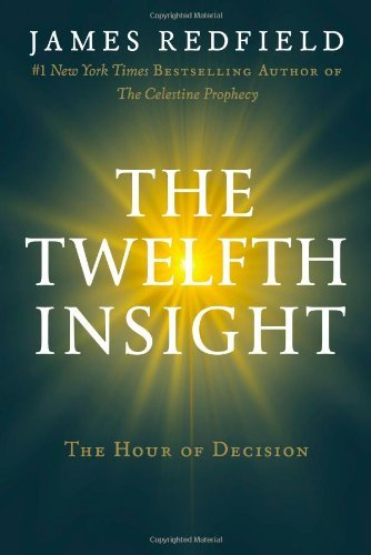 By James Redfield: The Twelfth Insight: The Hour of Decision